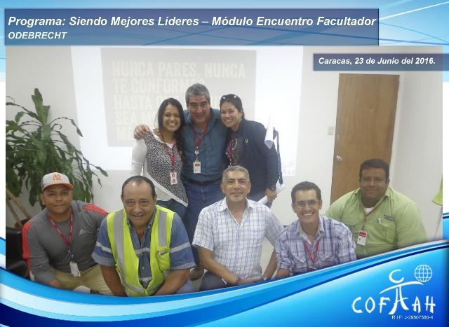 Programa: Siendo Mejores Líderes – Módulo Encuentro Facultador (ODEBRECHT) Caracas